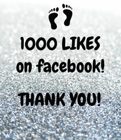 Poster: 1000 LIKES on facebook!  THANK YOU!