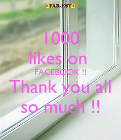 Poster: 1000 likes on  FACEBOOK !! Thank you all so much !!