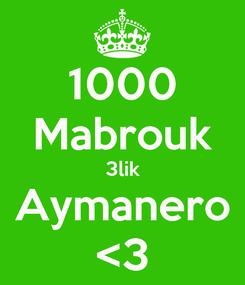 Poster: 1000 Mabrouk 3lik Aymanero <3