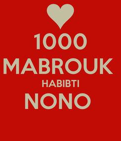 Poster: 1000 MABROUK  HABIBTI NONO
