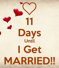 Poster: 11 Days Until I Get MARRIED!!