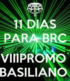 Poster: 11 DIAS PARA BRC  VIIIPROMO  BASILIANO