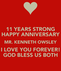 Poster: 11 YEARS STRONG HAPPY ANNIVERSARY MR. KENNETH OWSLEY I LOVE YOU FOREVER! GOD BLESS US BOTH