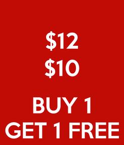 Poster: $12 $10  BUY 1 GET 1 FREE