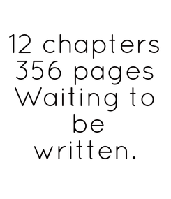 Poster: 12 chapters 356 pages Waiting to  be written.