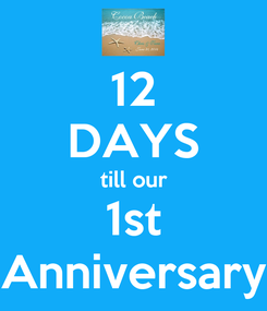 Poster: 12 DAYS till our 1st Anniversary