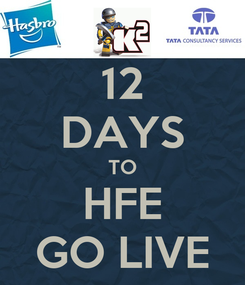 Poster: 12 DAYS TO HFE GO LIVE