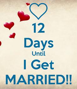 Poster: 12 Days Until I Get MARRIED!!