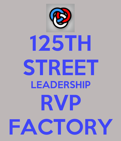 Poster: 125TH STREET LEADERSHIP RVP FACTORY