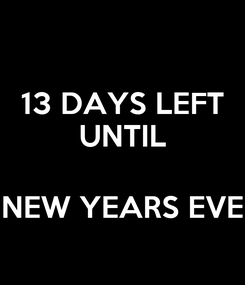 Poster: 13 DAYS LEFT UNTIL  NEW YEARS EVE