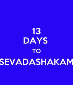 Poster: 13 DAYS  TO SEVADASHAKAM