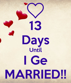 Poster: 13 Days Until I Ge MARRIED!!