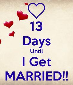 Poster: 13 Days Until I Get MARRIED!!