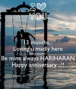 Poster: 13 months... Loving u madly here Every second..! Be mine always HARIHARAN Happy anniversary ..!!