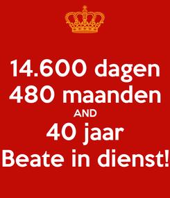 Poster: 14.600 dagen 480 maanden AND 40 jaar Beate in dienst!