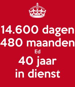 Poster: 14.600 dagen 480 maanden Ed 40 jaar in dienst
