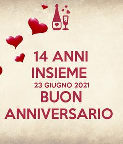 Poster: 14 ANNI INSIEME  23 GIUGNO 2021 BUON ANNIVERSARIO