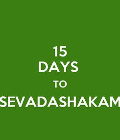 Poster: 15 DAYS  TO SEVADASHAKAM