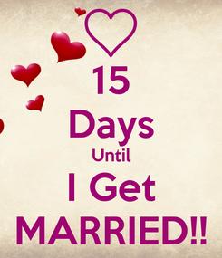Poster: 15 Days Until I Get MARRIED!!