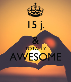 Poster: 15 j. & TOTALLY AWESOME