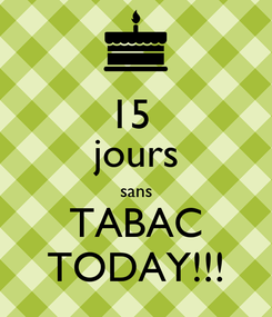 Poster: 15  jours sans TABAC TODAY!!!