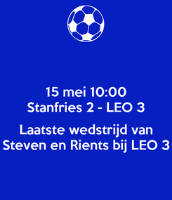 Poster: 15 mei 10:00 Stanfries 2 - LEO 3  Laatste wedstrijd van Steven en Rients bij LEO 3