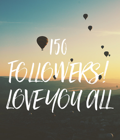 Poster: 150 FOLLOWERS! LOVE YOU ALL