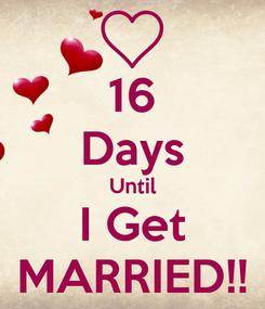 Poster: 16 Days Until I Get MARRIED!!