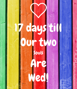 Poster: 17 days till Our two Souls Are Wed!