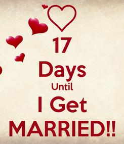 Poster: 17 Days Until I Get MARRIED!!