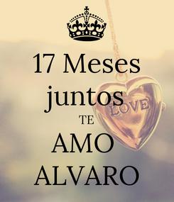 Poster: 17 Meses juntos TE AMO  ALVARO