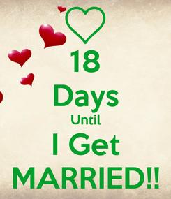 Poster: 18 Days Until I Get MARRIED!!