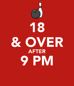 Poster: 18 & OVER AFTER 9 PM