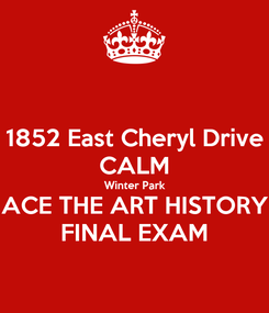 Poster: 1852 East Cheryl Drive CALM Winter Park ACE THE ART HISTORY FINAL EXAM