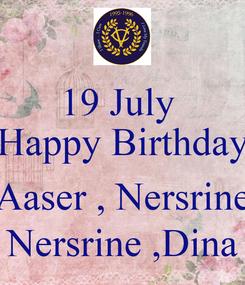 Poster: 19 July  Happy Birthday  Aaser , Nersrine Nersrine ,Dina
