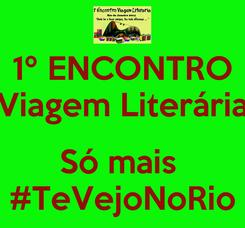 Poster: 1º ENCONTRO Viagem Literária  Só mais  #TeVejoNoRio