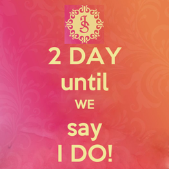 Poster: 2 DAY until WE say I DO!