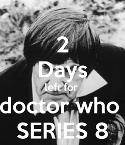Poster: 2 Days left for  doctor who  SERIES 8