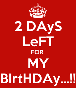 Poster: 2 DAyS LeFT FOR  MY BIrtHDAy...!!