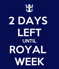Poster: 2 DAYS  LEFT UNTIL ROYAL  WEEK