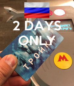 Poster: 2 DAYS ONLY