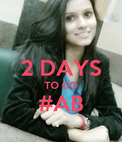 Poster:  2 DAYS TO GO #AB