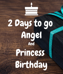 Poster: 2 Days to go  Angel And Princess  Birthday