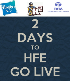 Poster: 2 DAYS TO HFE GO LIVE