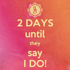 Poster: 2 DAYS until they say I DO!