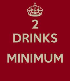 Poster: 2 DRINKS  MINIMUM