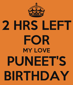 Poster: 2 HRS LEFT FOR MY LOVE PUNEET'S BIRTHDAY