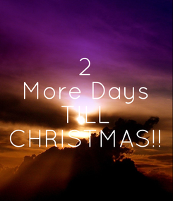 Poster: 2 More Days TILL CHRISTMAS!!