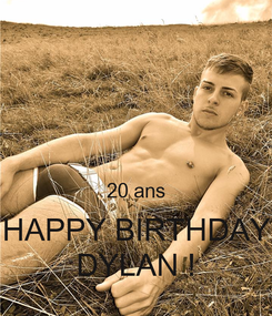 Poster:   20 ans HAPPY BIRTHDAY DYLAN !
