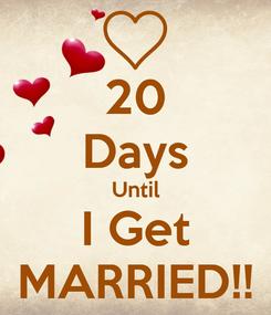 Poster: 20 Days Until I Get MARRIED!!